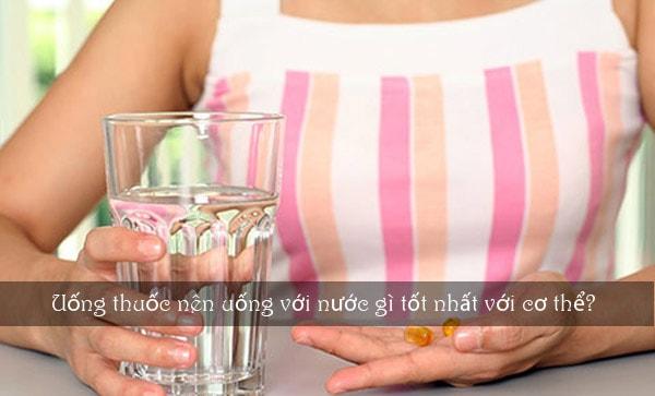 uong-thuoc-nen-uong-voi-nuoc-gi-tot-nhat-voi-co-the-1-min