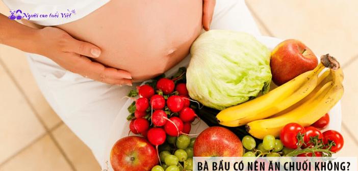 Bà bầu có nên ăn chuối không?