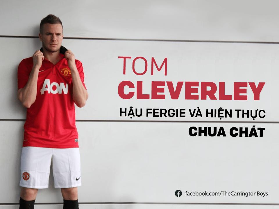Tom Cleverley - Hậu Fergie và hiện thực chua chát